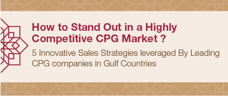 5 Innovative Sales Strategies leveraged By Leading Consumer Goods Companies in the Gulf Market