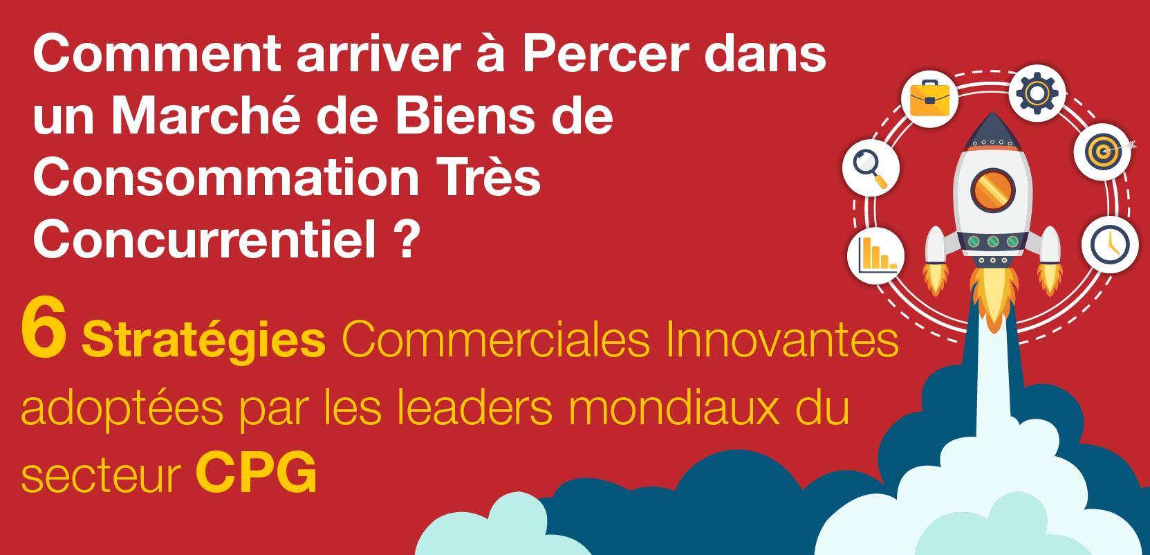 6 Stratégies Commerciales Innovantes adoptées par les leaders mondiaux du secteur CPG